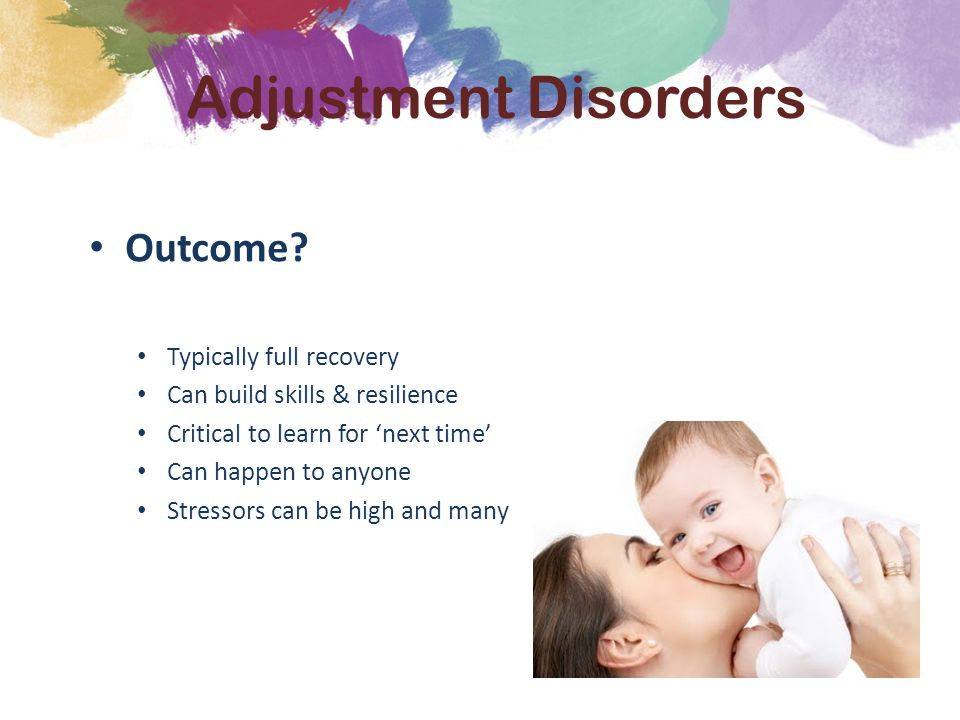 Outcome? Typically full recovery Can build skills & resilience Critical to learn for 'next time' Can happen to anyone Stressors can be high and many A