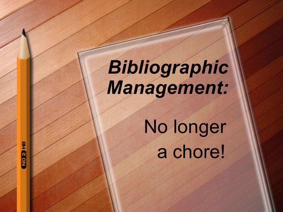 Bibliographic Management: No longer a chore!