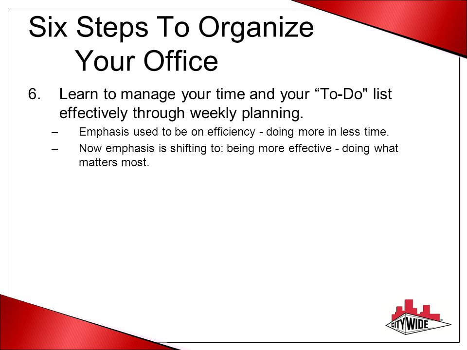 "Six Steps To Organize Your Office 6.Learn to manage your time and your ""To-Do"