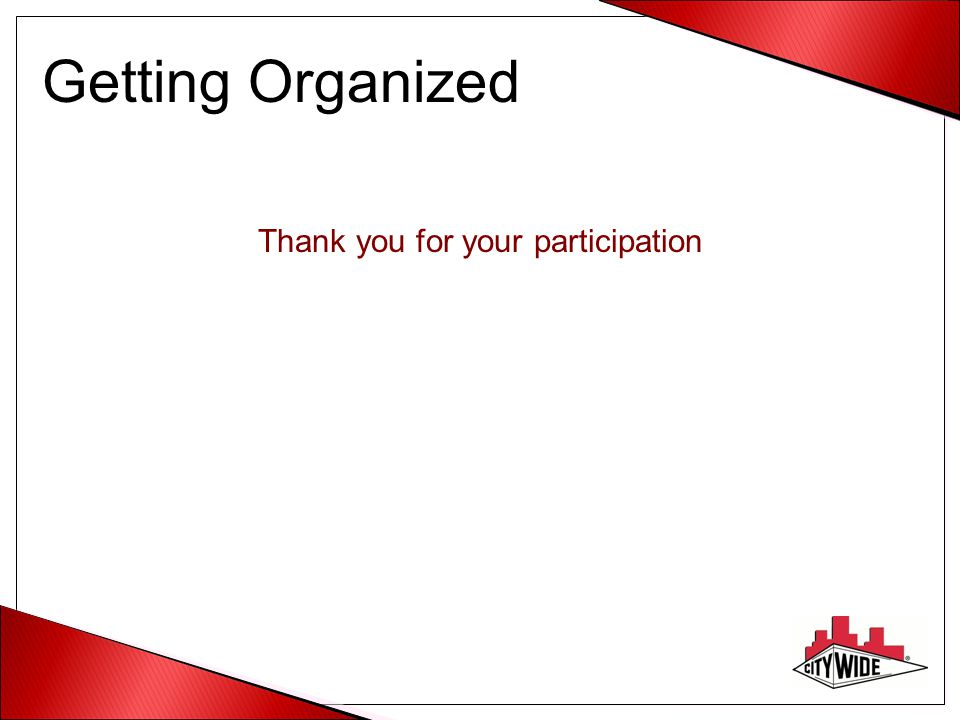 Getting Organized Thank you for your participation