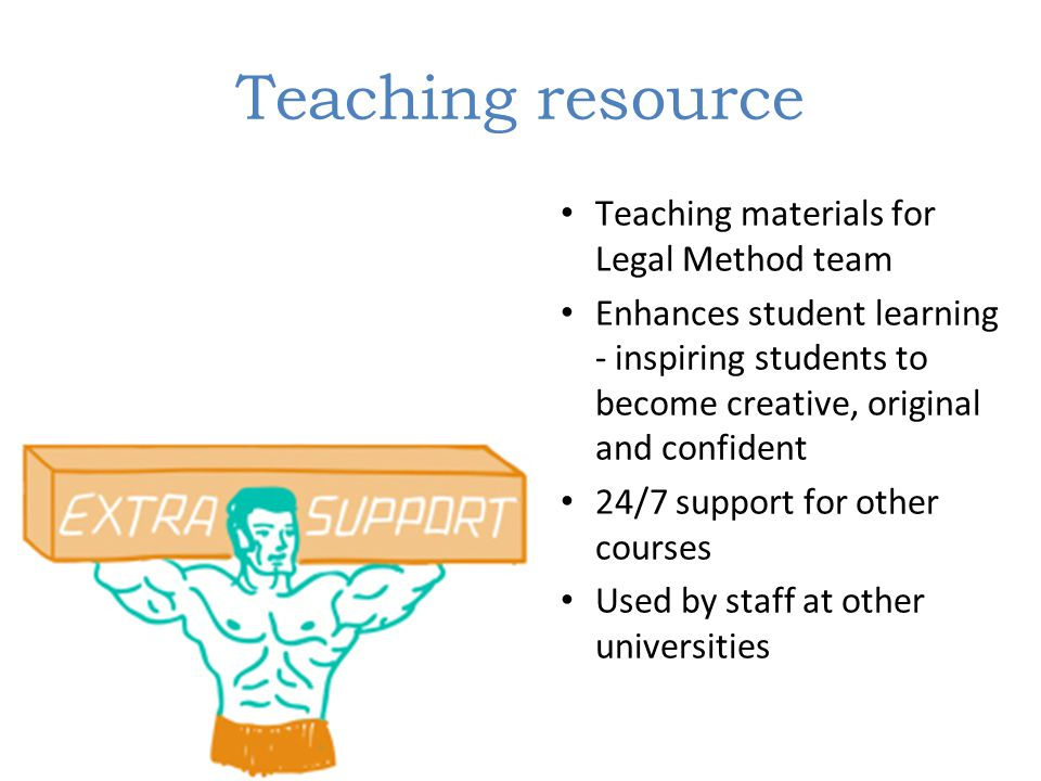Teaching resource Teaching materials for Legal Method team Enhances student learning - inspiring students to become creative, original and confident 2