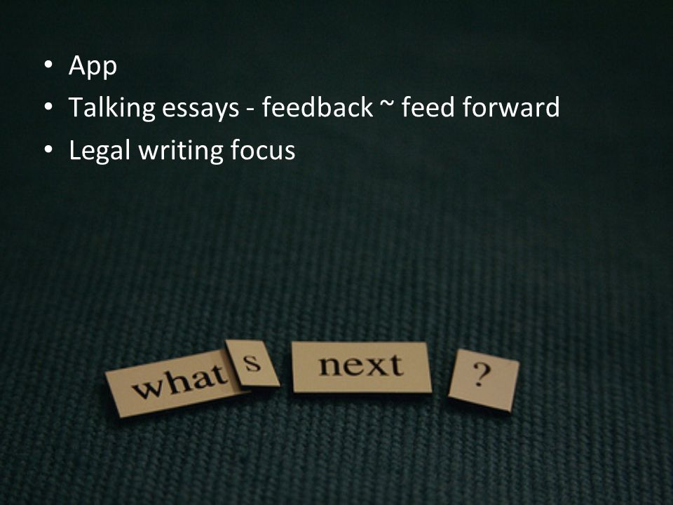 App Talking essays - feedback ~ feed forward Legal writing focus