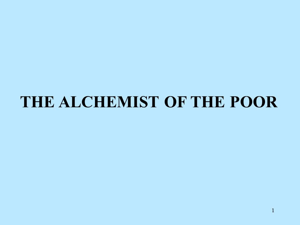 1 THE ALCHEMIST OF THE POOR