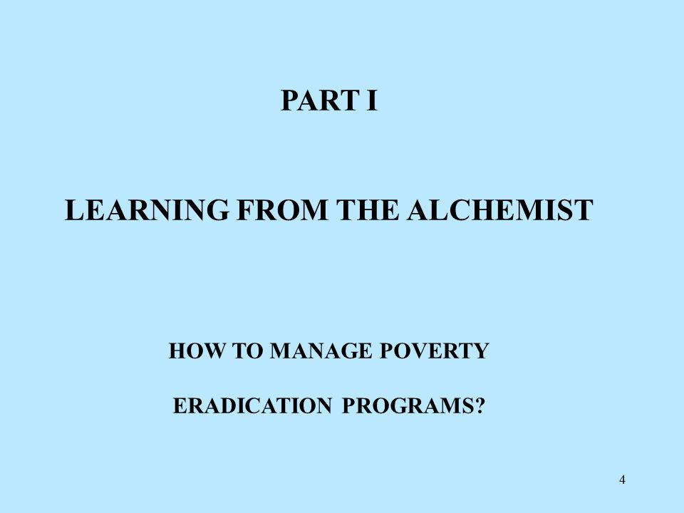 4 PART I LEARNING FROM THE ALCHEMIST HOW TO MANAGE POVERTY ERADICATION PROGRAMS?