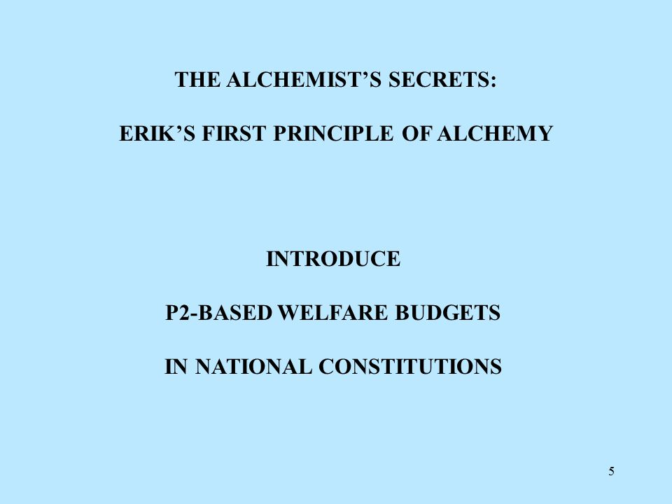 5 THE ALCHEMIST'S SECRETS: ERIK'S FIRST PRINCIPLE OF ALCHEMY INTRODUCE P2-BASED WELFARE BUDGETS IN NATIONAL CONSTITUTIONS