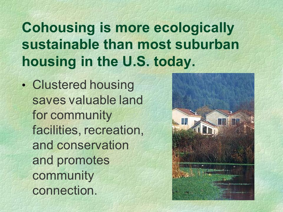 Cohousing is more ecologically sustainable than most suburban housing in the U.S.