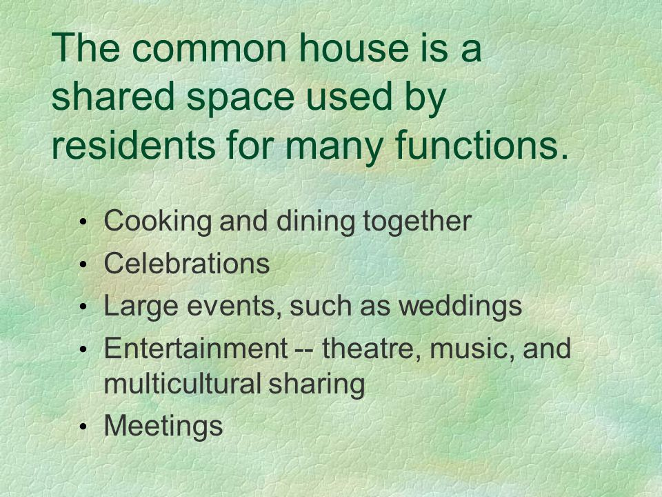 The common house is a shared space used by residents for many functions.