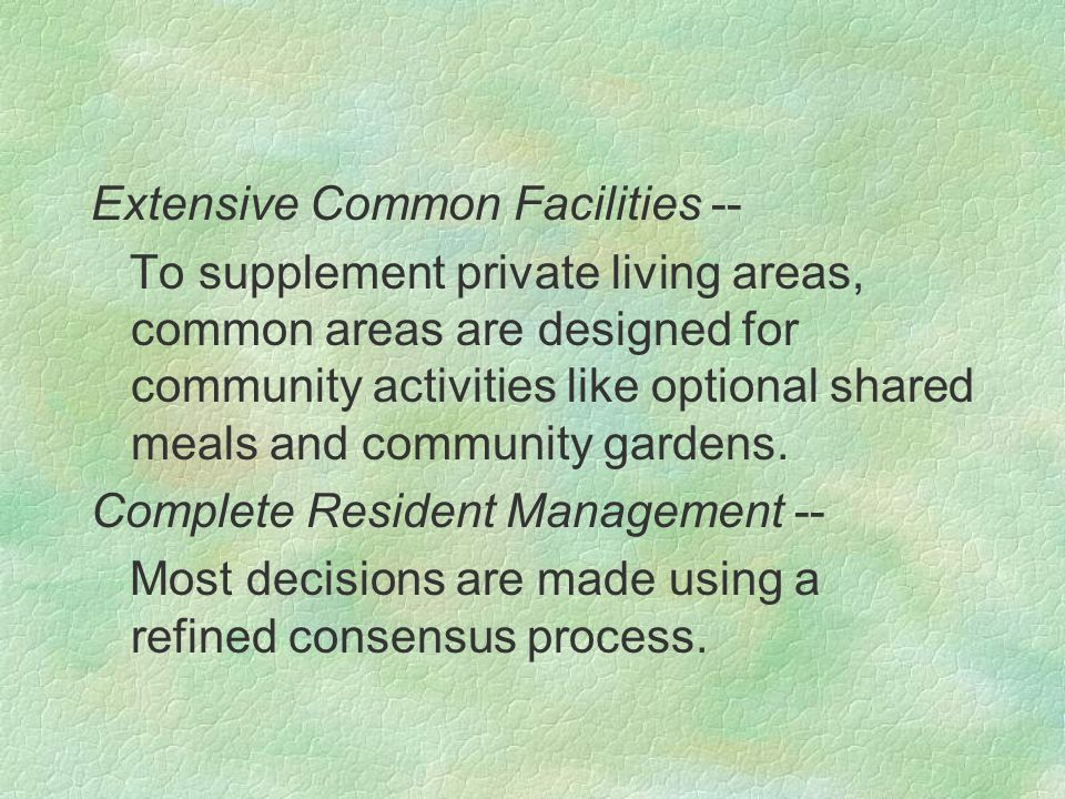 Extensive Common Facilities -- To supplement private living areas, common areas are designed for community activities like optional shared meals and community gardens.