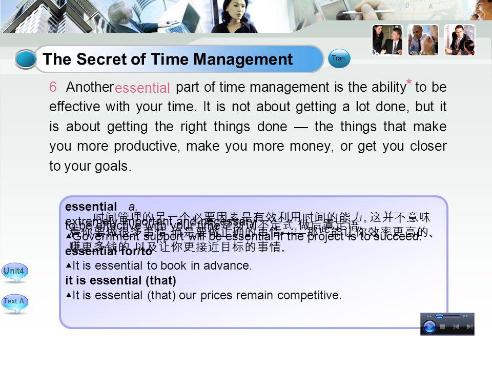 时间管理的另一个必要因素是有效利用时间的能力。这并不意味 着你要做很多事情, 而是要做正确的事情 —— 那些能让你效率更高的、 赚更多钱的, 以及让你更接近目标的事情。 essential a.