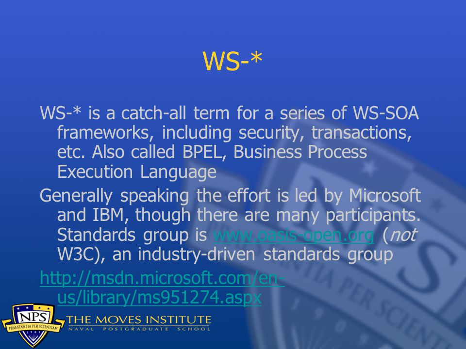 WS-* WS-* is a catch-all term for a series of WS-SOA frameworks, including security, transactions, etc. Also called BPEL, Business Process Execution L