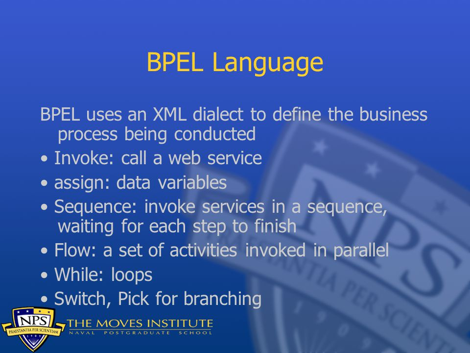 BPEL Language BPEL uses an XML dialect to define the business process being conducted Invoke: call a web service assign: data variables Sequence: invo
