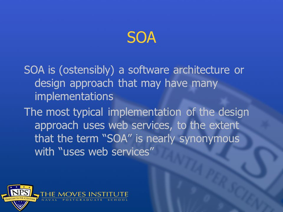 SOA SOA is (ostensibly) a software architecture or design approach that may have many implementations The most typical implementation of the design approach uses web services, to the extent that the term SOA is nearly synonymous with uses web services
