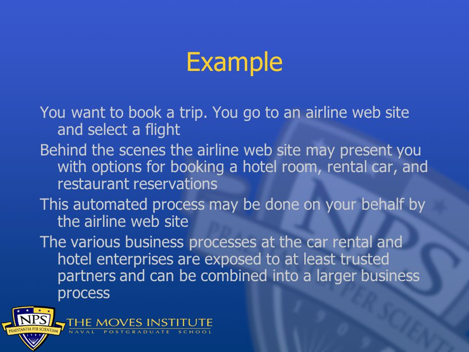 Example You want to book a trip. You go to an airline web site and select a flight Behind the scenes the airline web site may present you with options