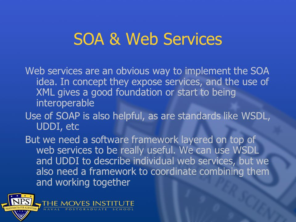 SOA & Web Services Web services are an obvious way to implement the SOA idea. In concept they expose services, and the use of XML gives a good foundat
