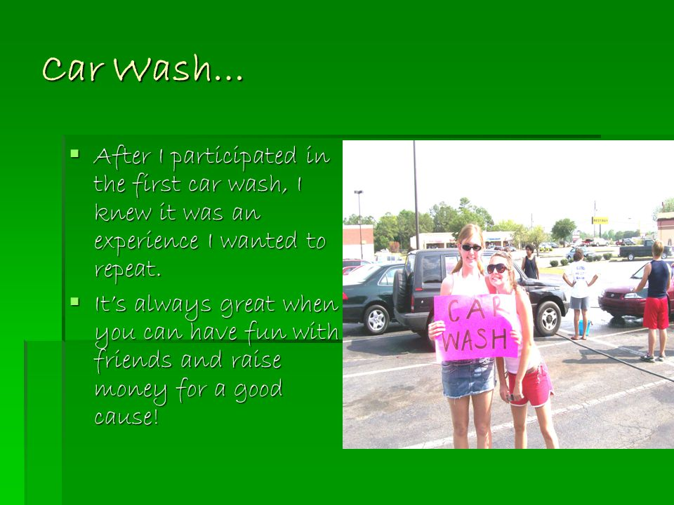 Car Wash…  After I participated in the first car wash, I knew it was an experience I wanted to repeat.  It's always great when you can have fun with