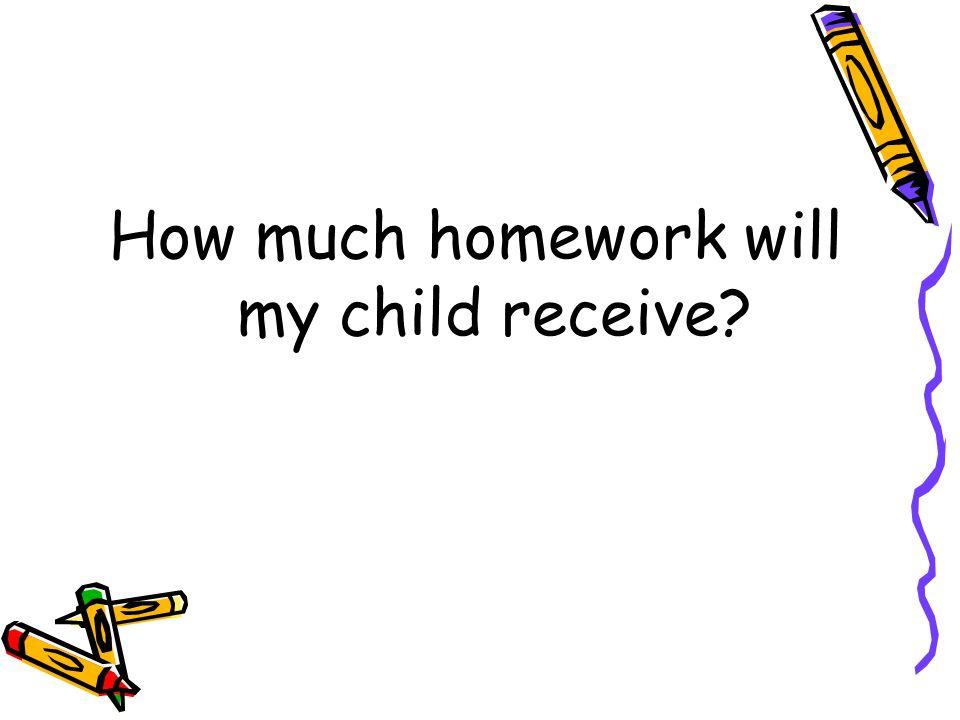 How much homework will my child receive?