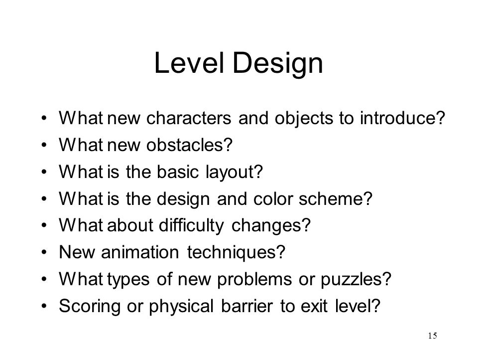 15 Level Design What new characters and objects to introduce.