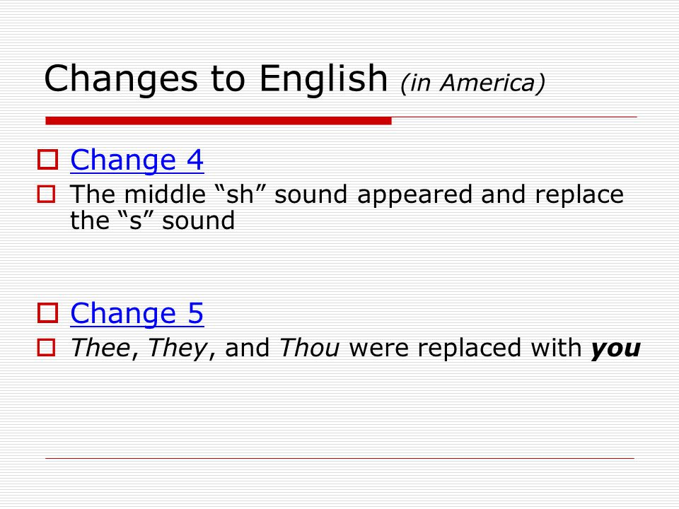 Changes to English (in America)  Change 6  The emergence of the new j sound Previously, the i and the g served as its predecessor