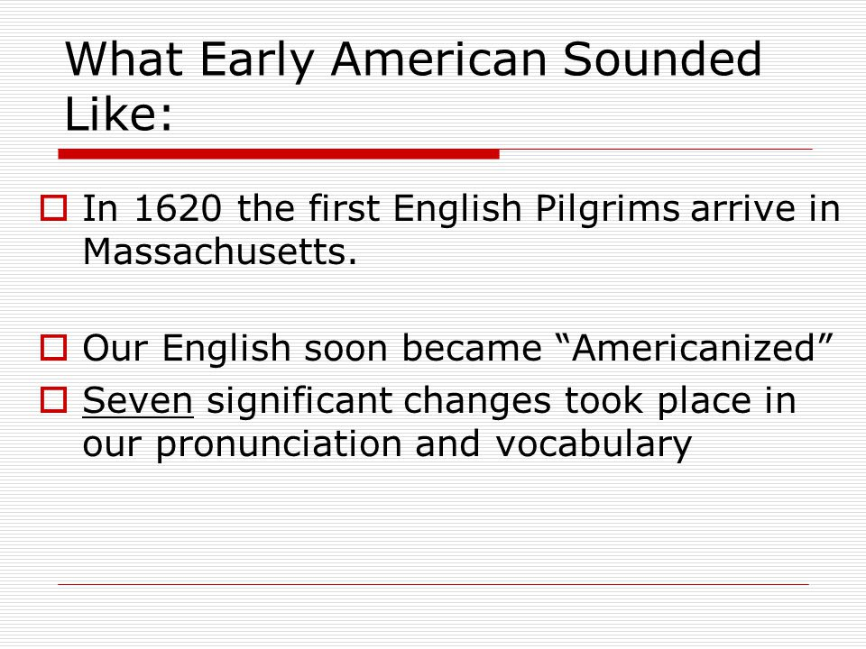 Changes to English (in America)  Change 1  The old practice of making plurals by adding n was replaced with our now familiar s kneen became housen became flean became eyen became shoon became  Interestingly, we still have a few left: