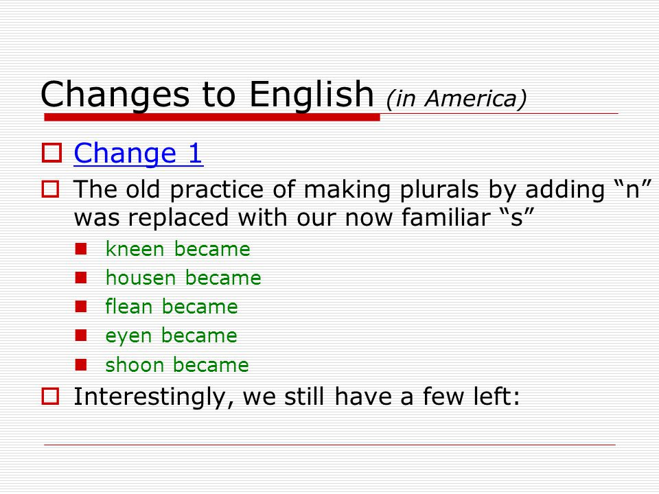 Changes to English (in America)  Change 2  The th on the end of verbs was dropped makethe became leadeth became runneth became goeth became  Change 3  The middle t sound disappeared