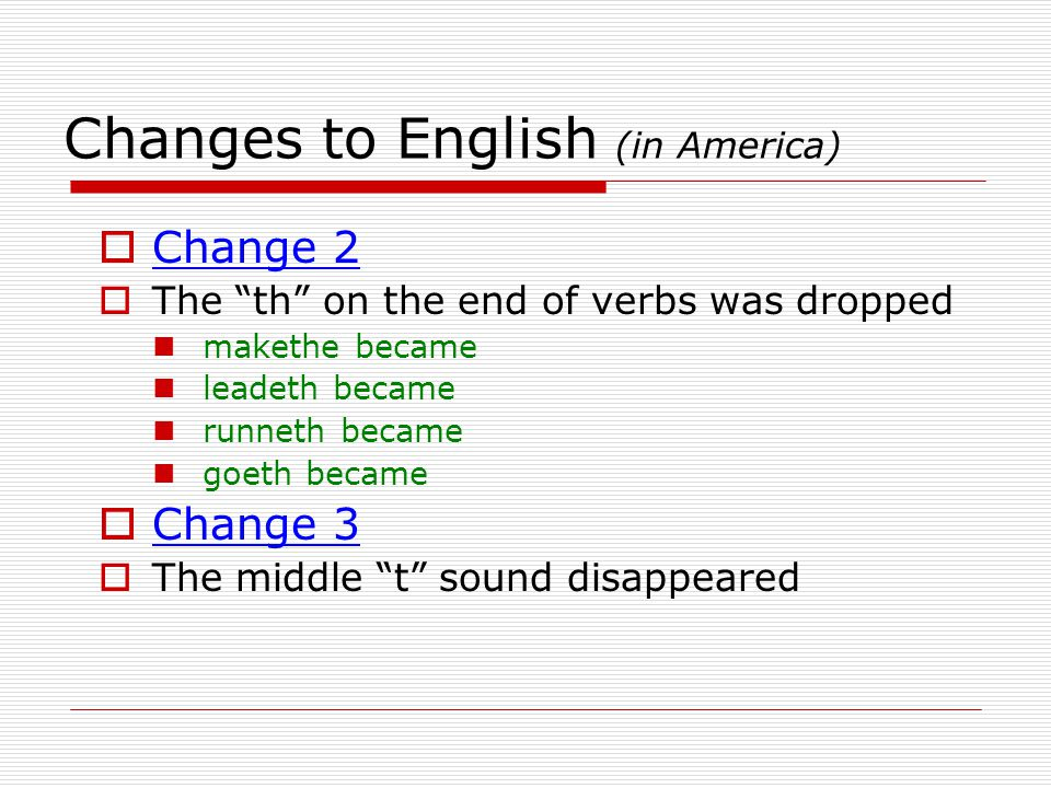 Changes to English (in America)  Change 4  The middle sh sound appeared and replace the s sound  Change 5  Thee, They, and Thou were replaced with you