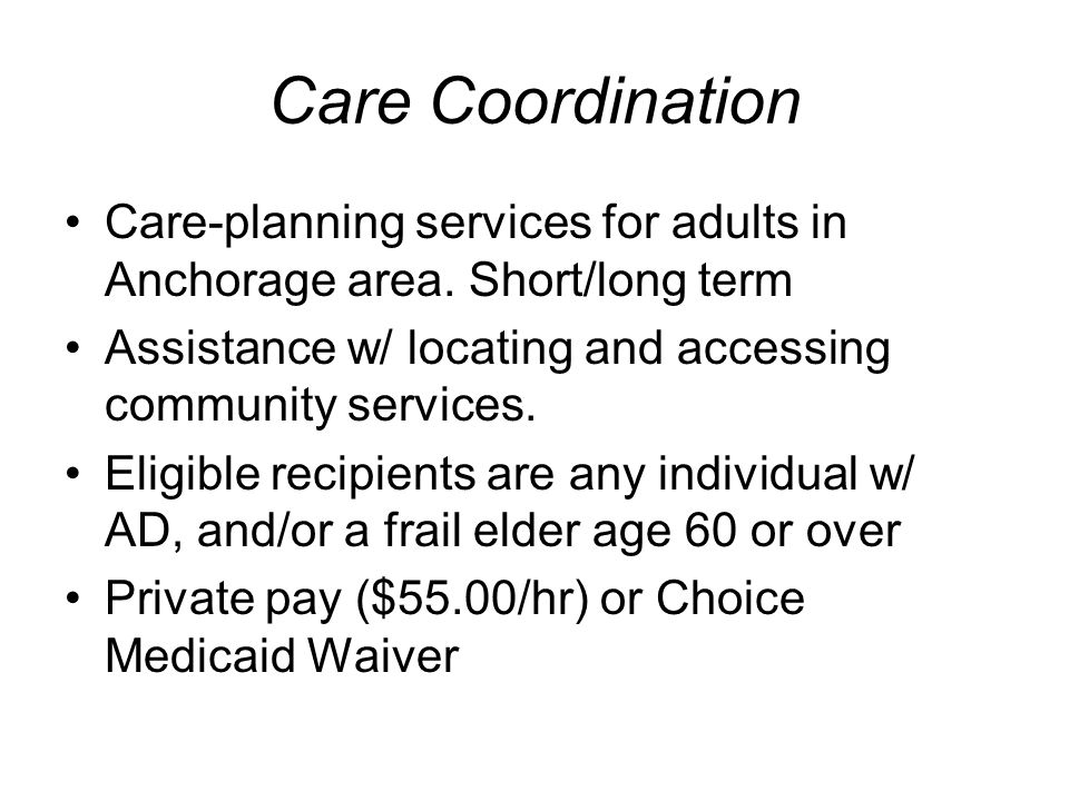 Care Coordination Care-planning services for adults in Anchorage area.