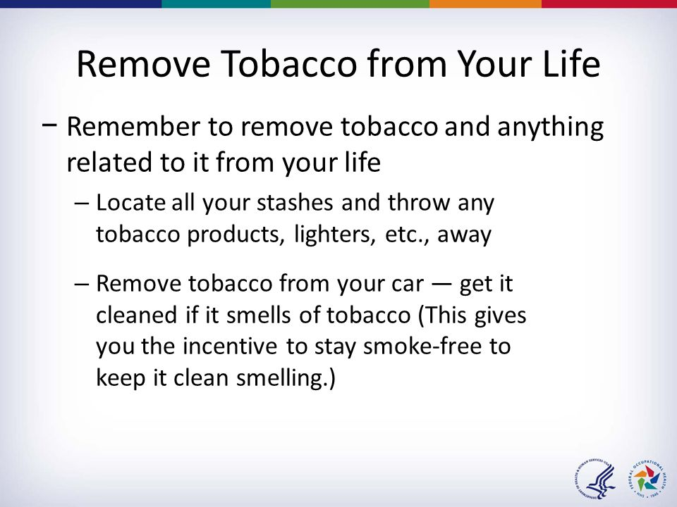 Remove Tobacco from Your Life −Remember to remove tobacco and anything related to it from your life – Locate all your stashes and throw any tobacco pr