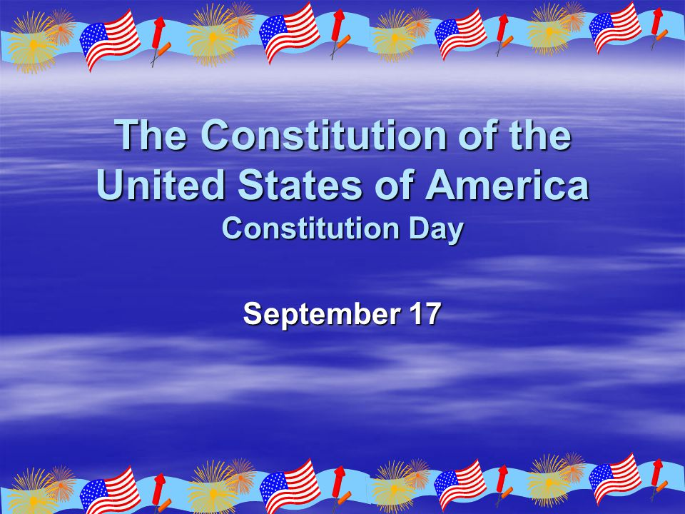 The Constitution of the United States of America Constitution Day September 17
