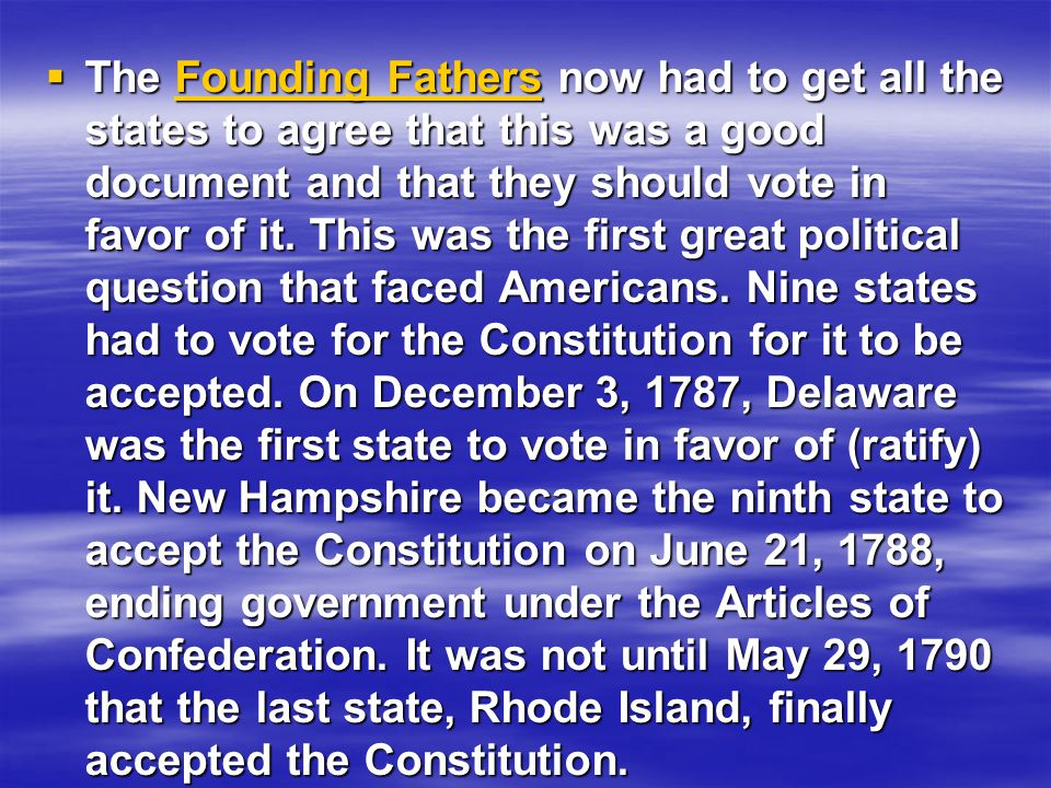  The Founding Fathers now had to get all the states to agree that this was a good document and that they should vote in favor of it.