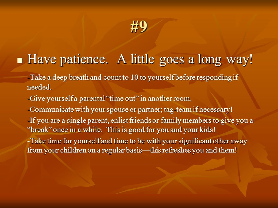 #9 Have patience. A little goes a long way. Have patience.