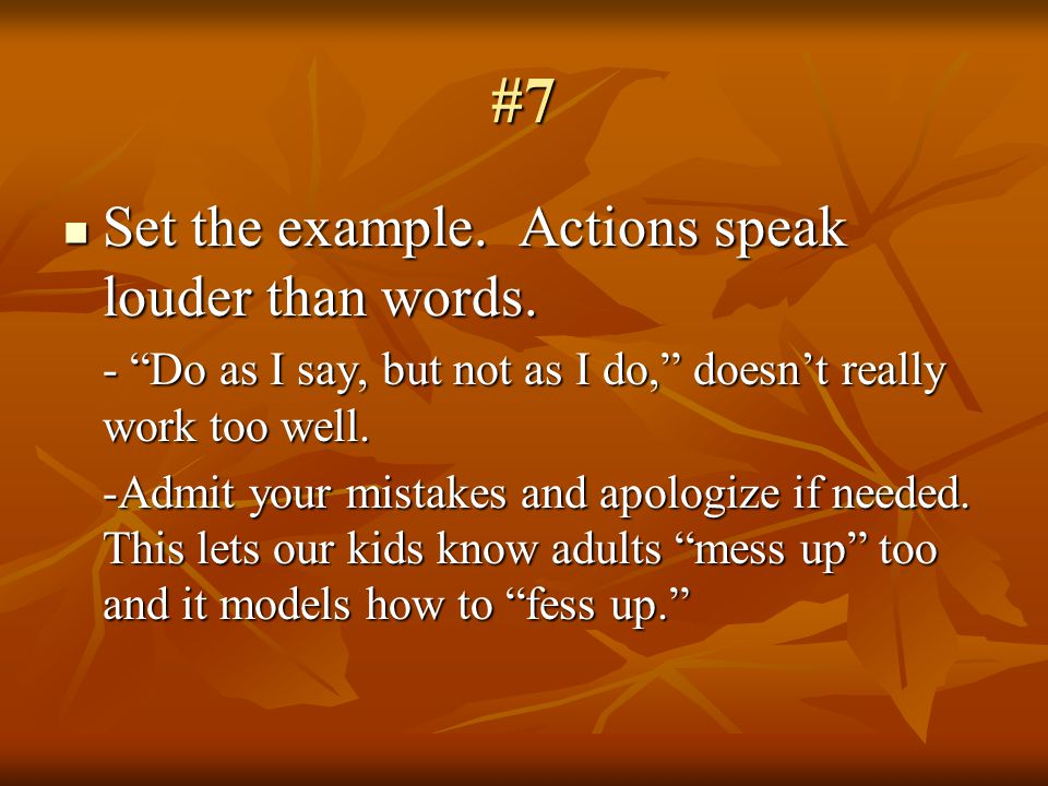 #7 Set the example. Actions speak louder than words.