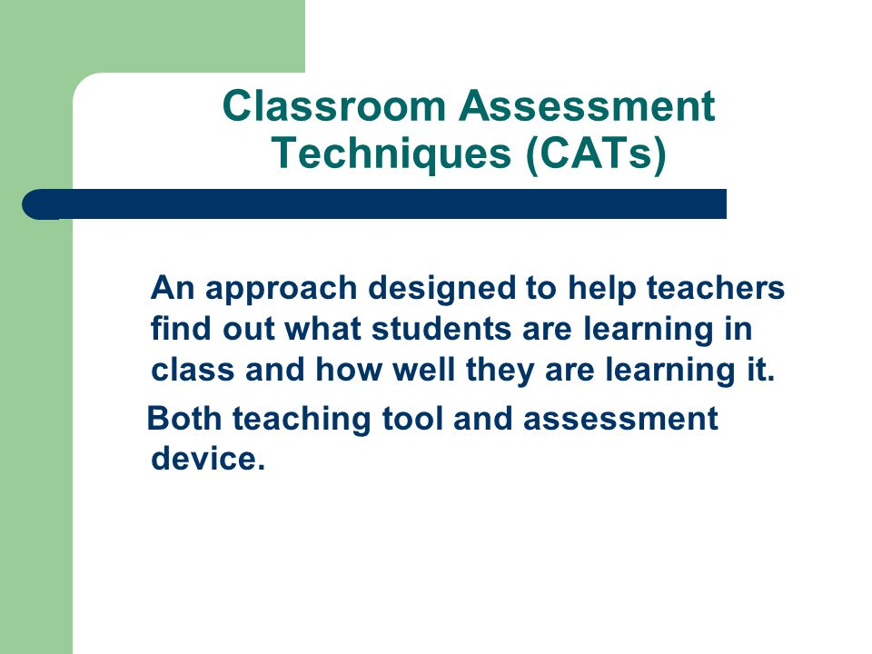 Working Definition of Classroom Assessment Some student activity that gives the instructor and/or student information about change in student learning.