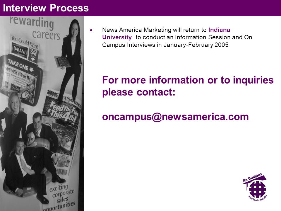  News America Marketing will return to Indiana University to conduct an Information Session and On Campus Interviews in January-February 2005 Intervi