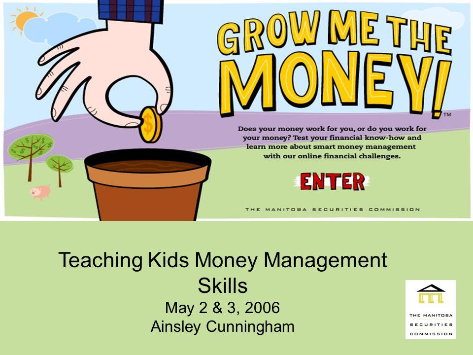 Teaching Kids Money Management Skills May 2 & 3, 2006 Ainsley Cunningham