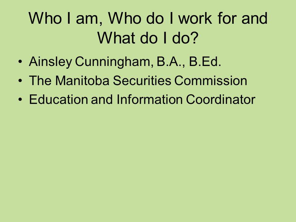 Who I am, Who do I work for and What do I do. Ainsley Cunningham, B.A., B.Ed.