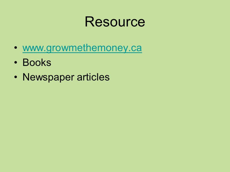 Resource www.growmethemoney.ca Books Newspaper articles