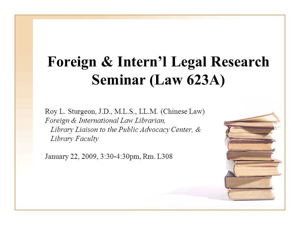 Foreign & Intern'l Legal Research Seminar (Law 623A) Roy L.