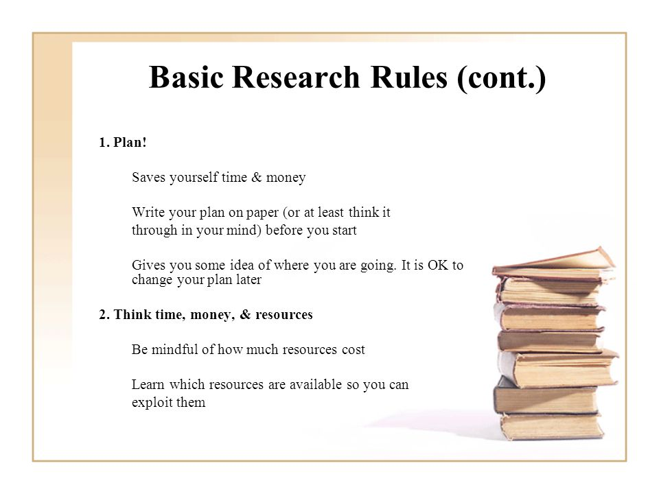 Basic Research Rules (cont.) 1. Plan.