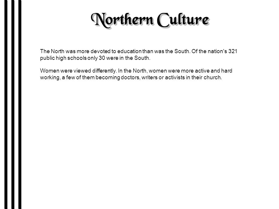 Northern Culture The North was more devoted to education than was the South.