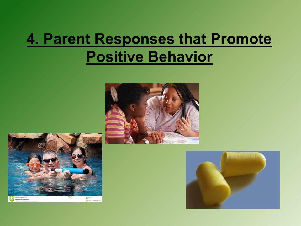 4. Parent Responses that Promote Positive Behavior