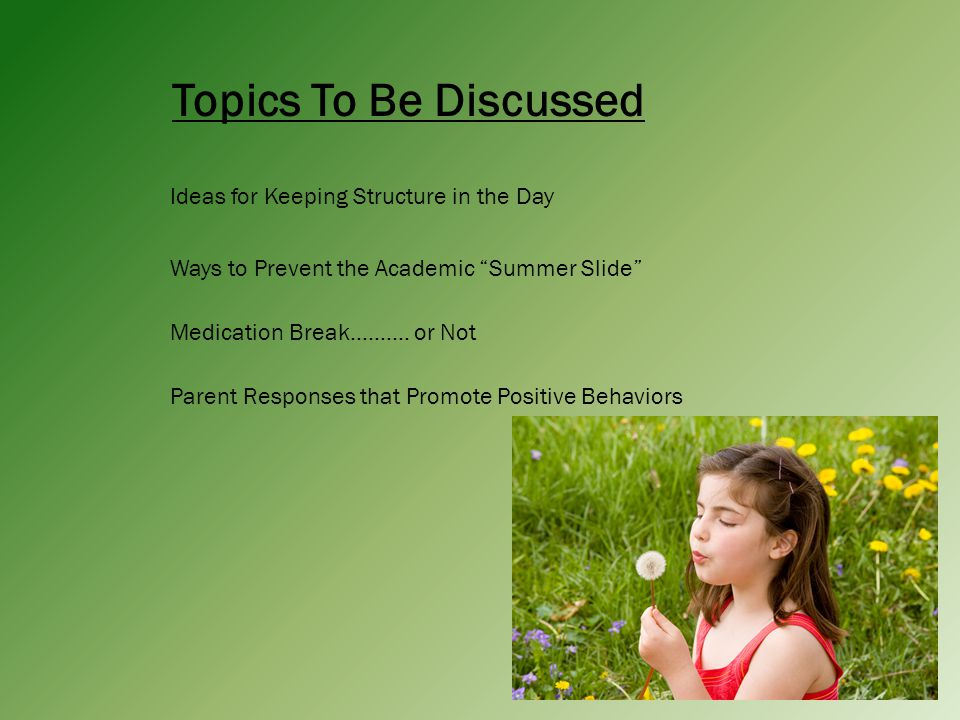 Topics To Be Discussed Ideas for Keeping Structure in the Day Ways to Prevent the Academic Summer Slide Medication Break……….