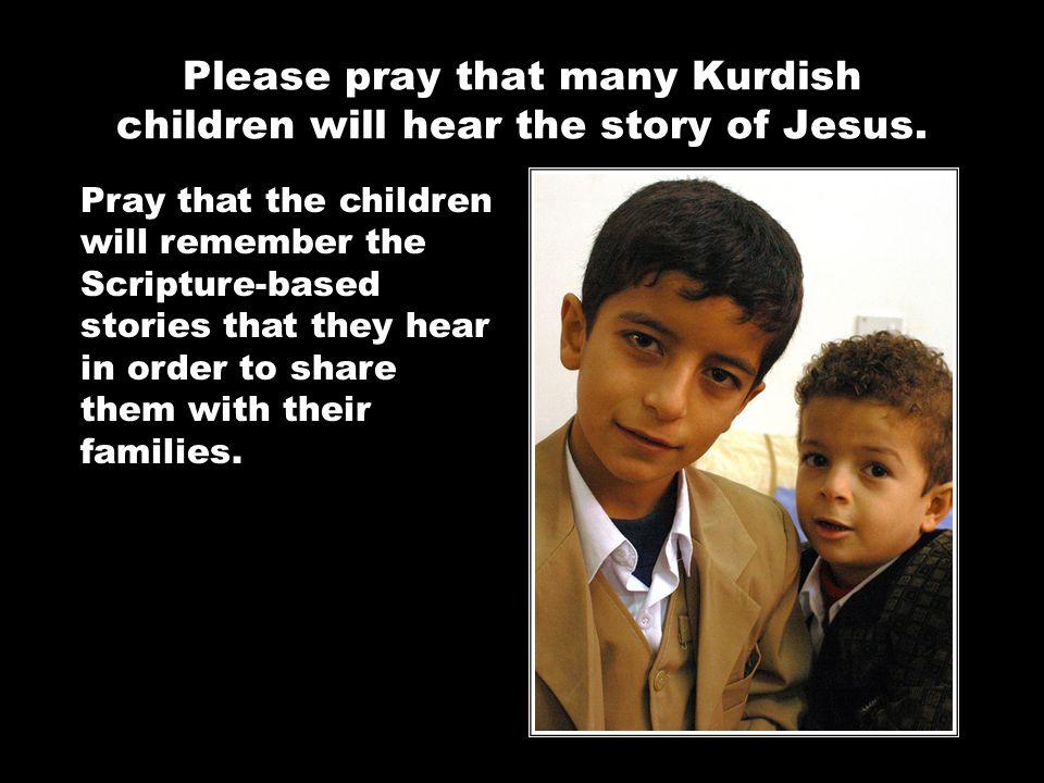 Please pray that many Kurdish children will hear the story of Jesus.