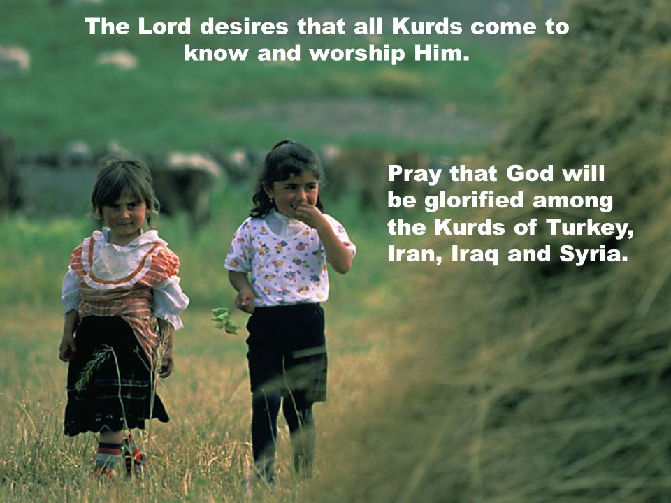 The Lord desires that all Kurds come to know and worship Him.