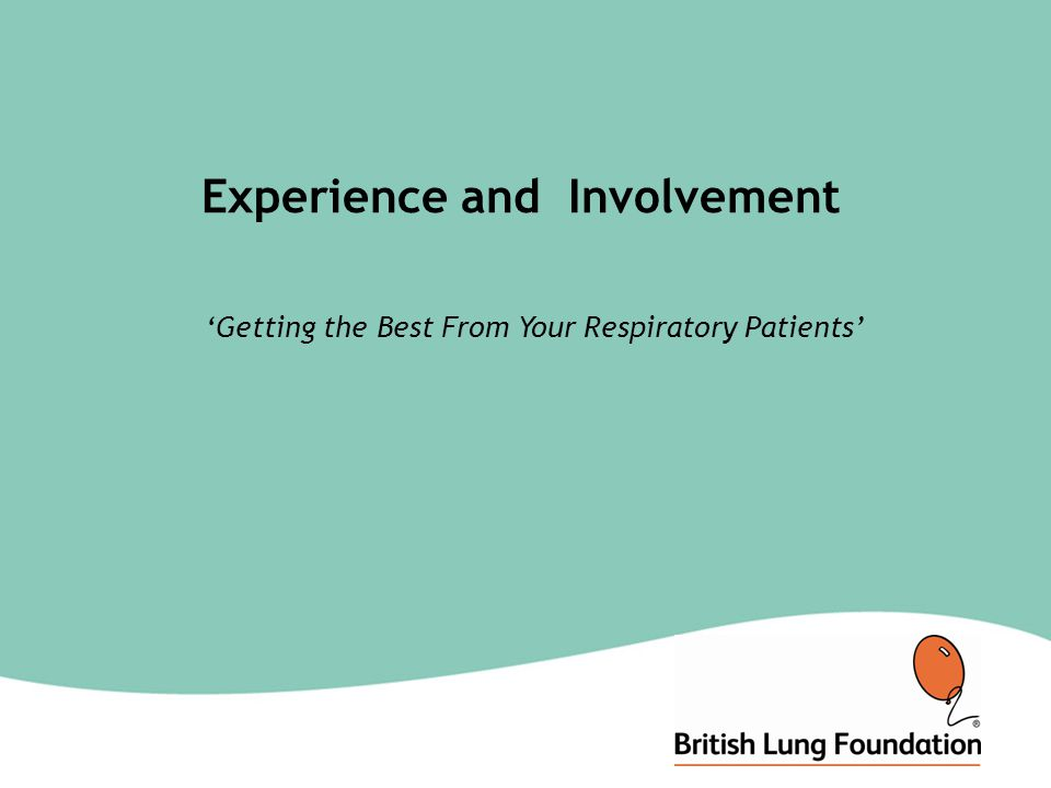 Experience and Involvement 'Getting the Best From Your Respiratory Patients'