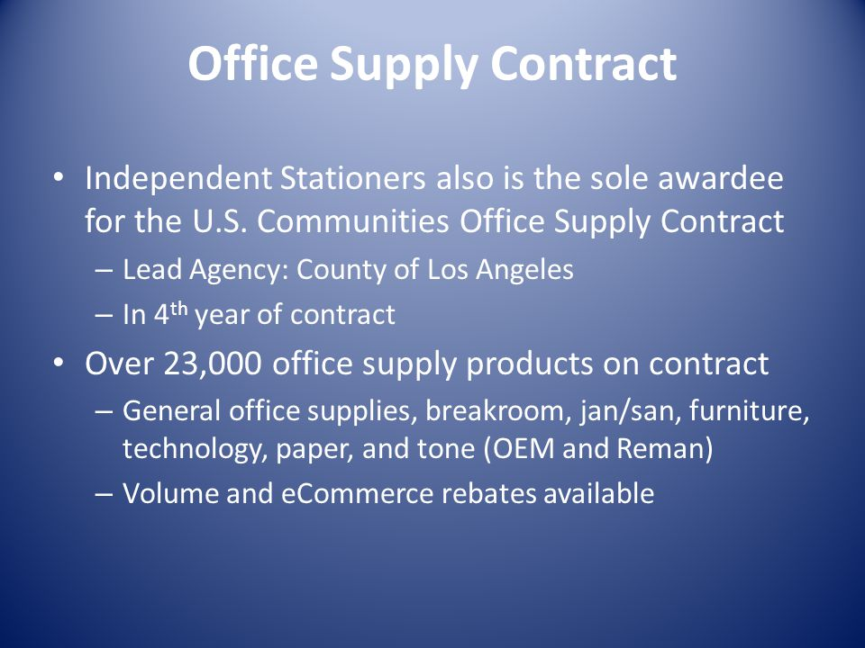 Office Supply Contract Independent Stationers also is the sole awardee for the U.S. Communities Office Supply Contract – Lead Agency: County of Los An