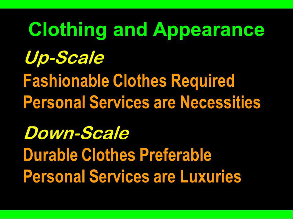 Clothing and Appearance Fashionable Clothes Required Personal Services are Necessities Up-Scale Down-Scale Durable Clothes Preferable Personal Services are Luxuries