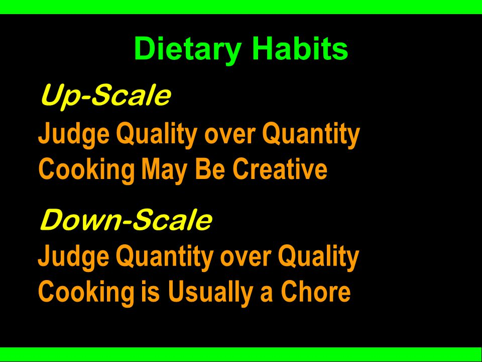 Dietary Habits Judge Quality over Quantity Cooking May Be Creative Up-Scale Down-Scale Judge Quantity over Quality Cooking is Usually a Chore