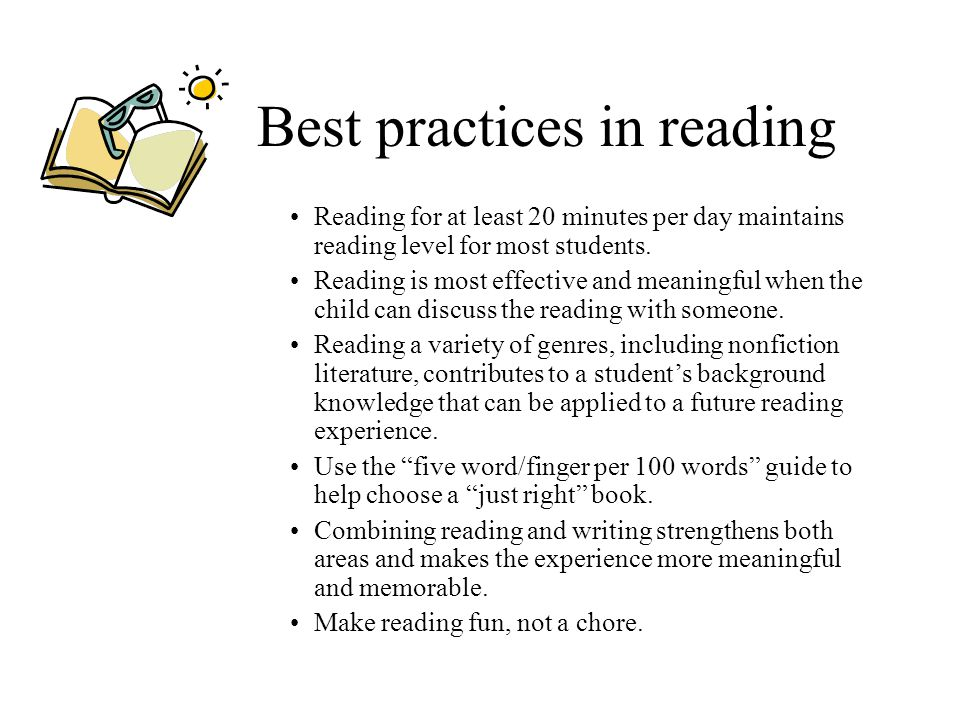 Best practices in reading Reading for at least 20 minutes per day maintains reading level for most students. Reading is most effective and meaningful