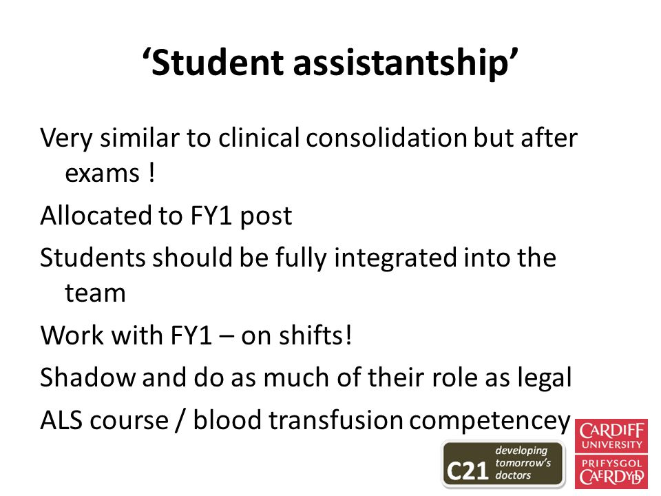 'Student assistantship' Very similar to clinical consolidation but after exams .