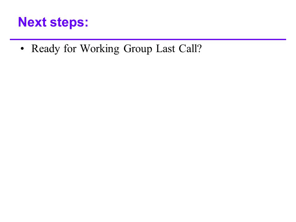 Next steps: Ready for Working Group Last Call